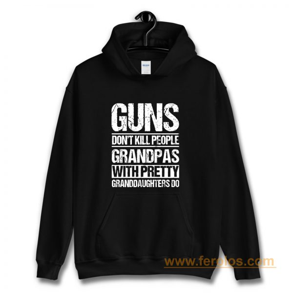 Guns Dont Kill People Grandpas With Pretty Grandaughters Do Hoodie