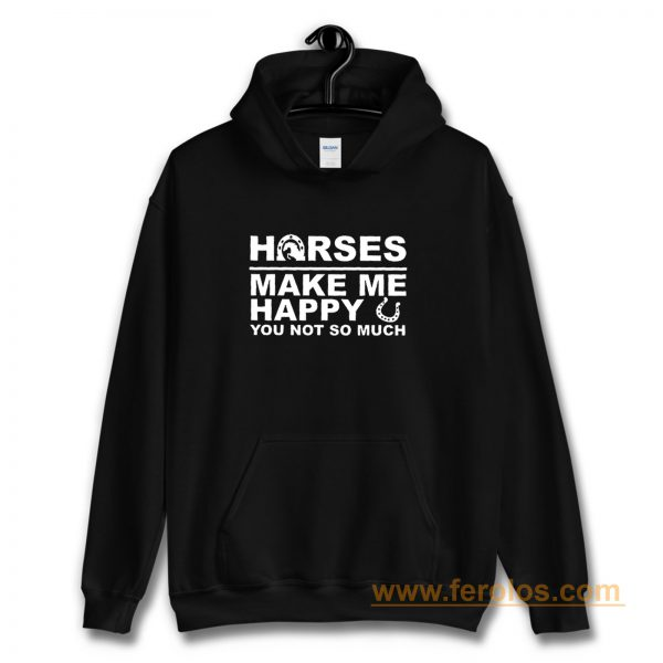 Horses Make Me Happy Horse Lover Hoodie