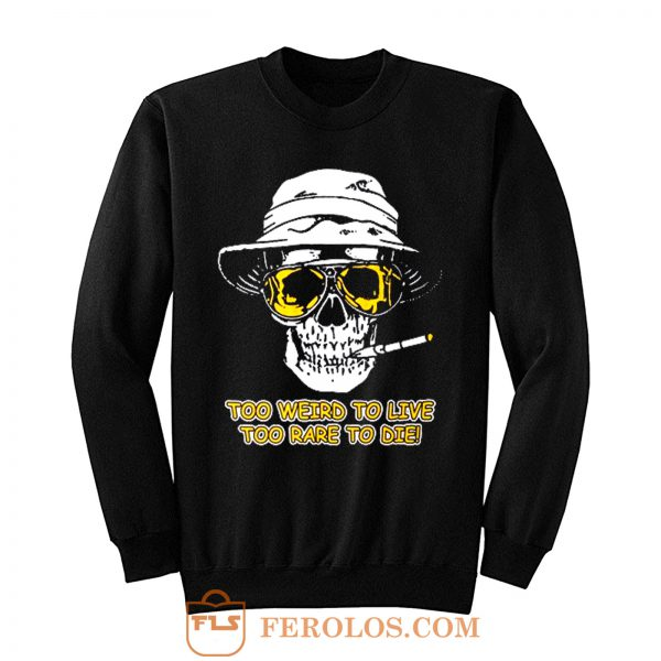 Hunter S Thompson Too Weird Sweatshirt