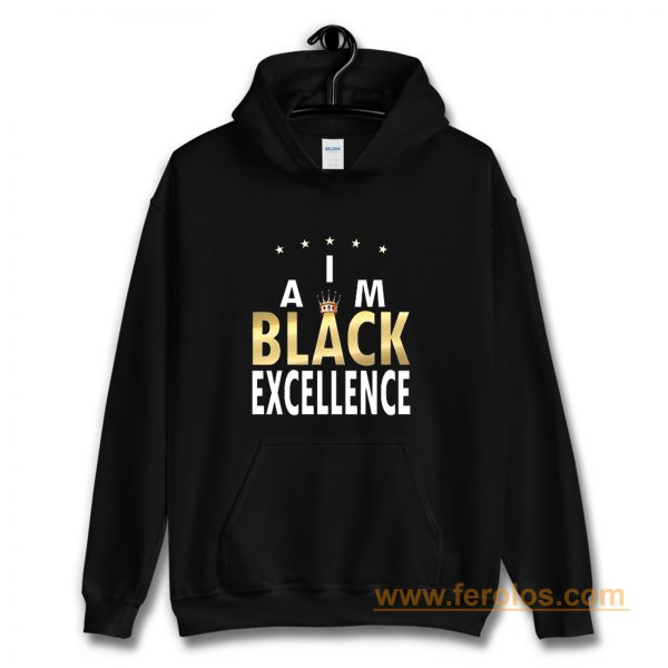 I Am Black Excellence Black And Proud Hoodie