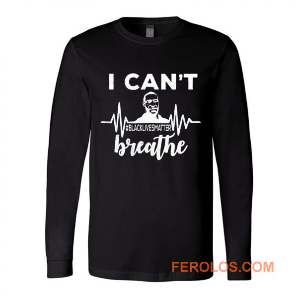 I Can Not Breathe George Floyd Black Lives Matter Movement Long Sleeve
