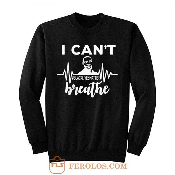 I Can Not Breathe George Floyd Black Lives Matter Movement Sweatshirt