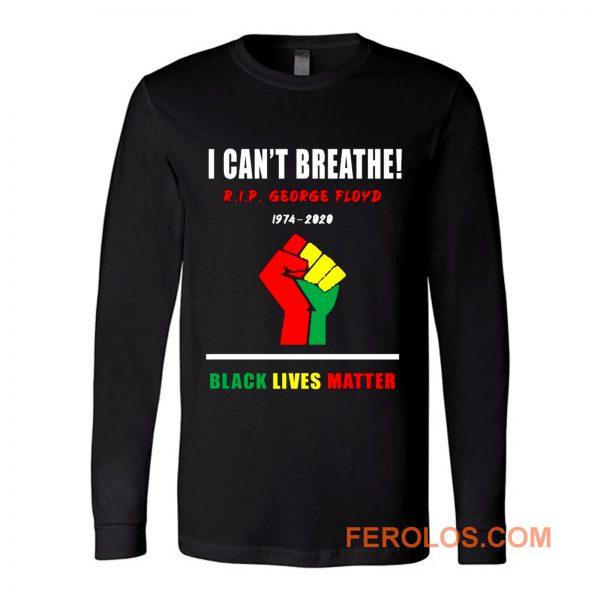 I Cant Breathe Black Lives Matter RIP George Floyd Tribute Long Sleeve