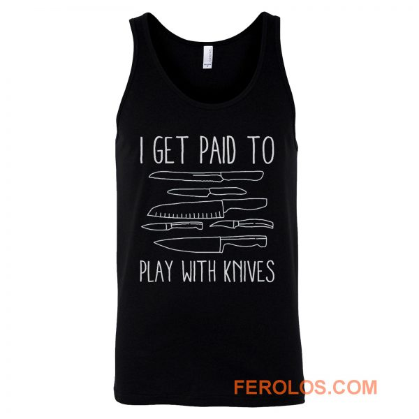 I Get Paid To Play With Knives Tank Top