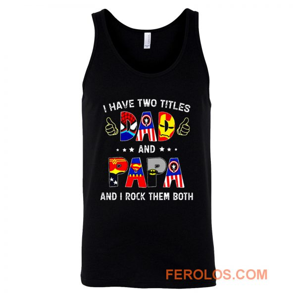 I Have Two Titles DAD And PAPA And I Rock Them Both Tank Top