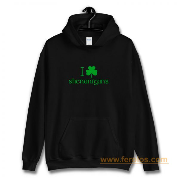 I Love Shenanigans Shamrock Clover Irish Hoodie