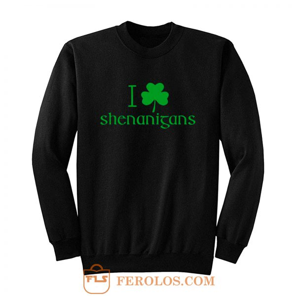 I Love Shenanigans Shamrock Clover Irish Sweatshirt