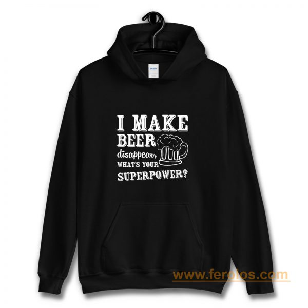I Make Beer Disappear Whats Your Superpower Hoodie
