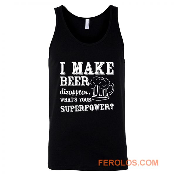 I Make Beer Disappear Whats Your Superpower Tank Top