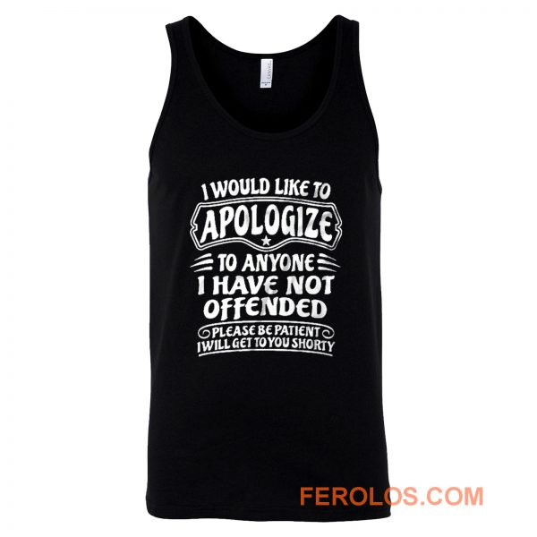 I Would Like To Apologize To Anyone I Have Not Offended Sarcasm Tank Top