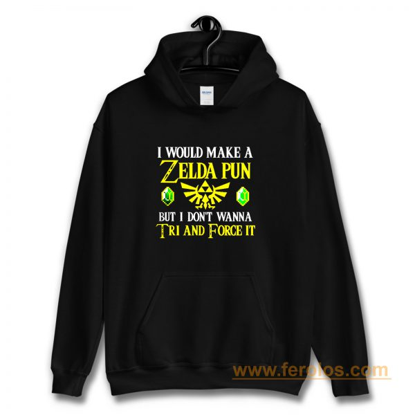 I Would Make A Zelda Pun But I Dont Wanna Try And Force It Hoodie