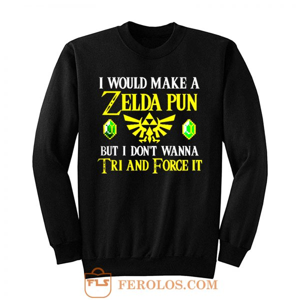 I Would Make A Zelda Pun But I Dont Wanna Try And Force It Sweatshirt
