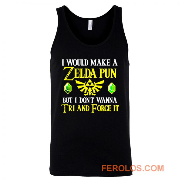 I Would Make A Zelda Pun But I Dont Wanna Try And Force It Tank Top