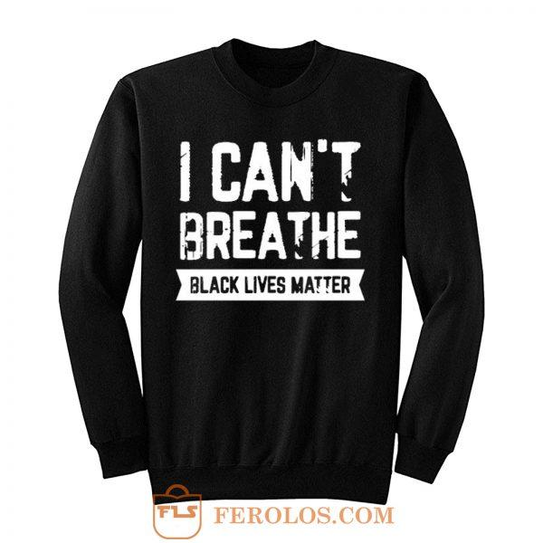 I cant Breathe Black Lives Matter Spirit Pride Sweatshirt