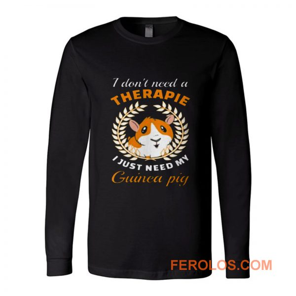 I dont need a therapie i just need my guinea pig Long Sleeve