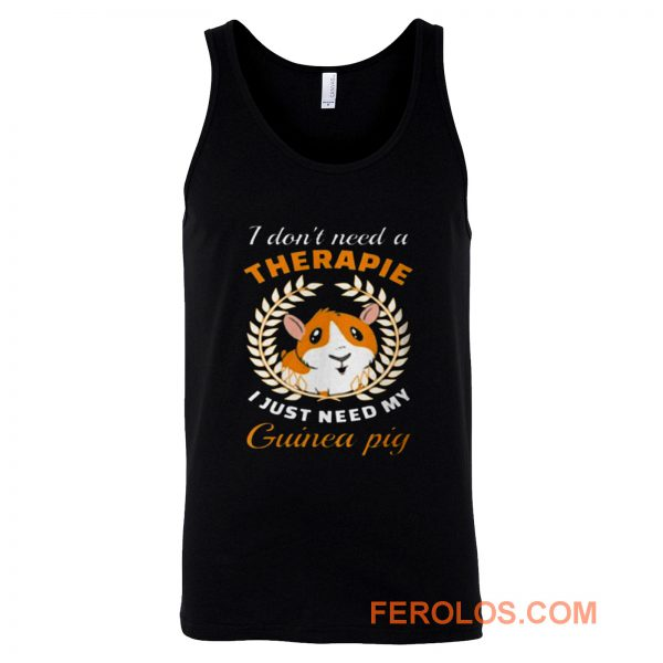I dont need a therapie i just need my guinea pig Tank Top