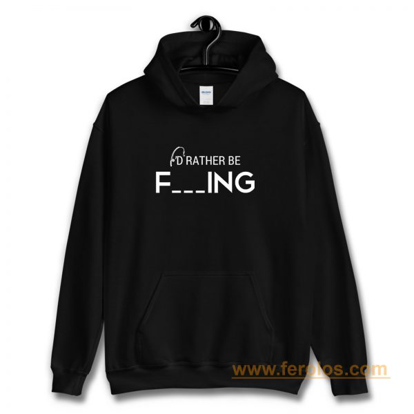 Id Rather Be Fishing Funny Humour Fishing Hoodie