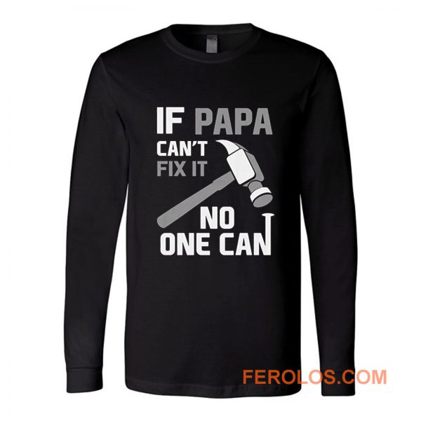If Papa Cant Fix It No One Can Hammer Long Sleeve