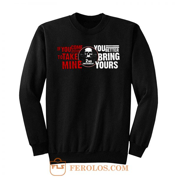 Iif You Come To Take Mine You Better Bring Yours Sweatshirt