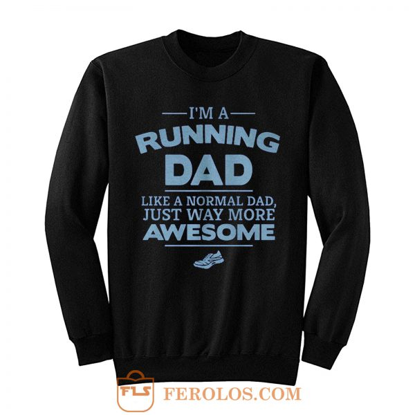 Im A Running Dad Like A Normal Dad Just Way More Awesome Sweatshirt