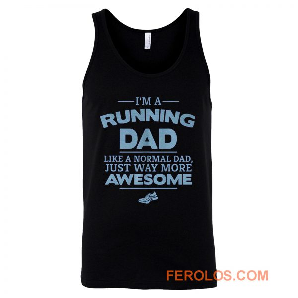 Im A Running Dad Like A Normal Dad Just Way More Awesome Tank Top