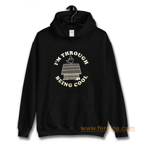 Im Through Being Cool Funny Dog Midle Finger Hoodie
