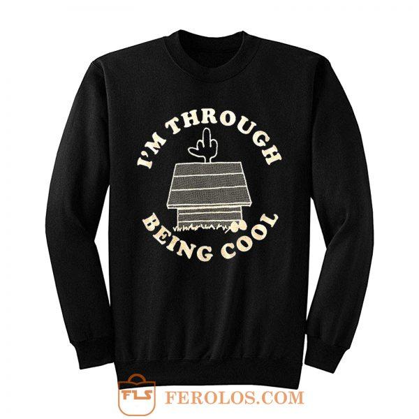 Im Through Being Cool Funny Dog Midle Finger Sweatshirt