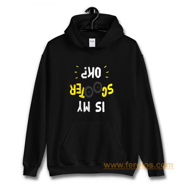 Is My Scooter Okay Funny Scooterist Hoodie