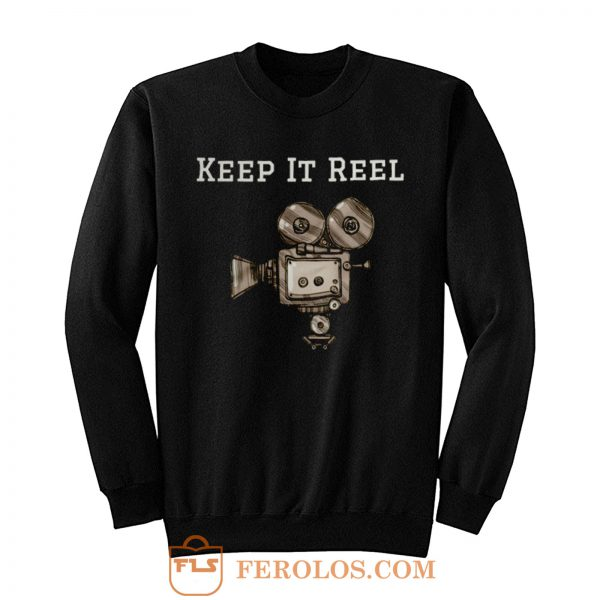 Keep It Reel Filmmakers and Directors Sweatshirt
