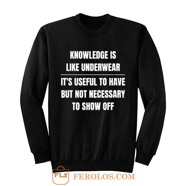 Knowledge Is Like Underwear Funny Sarcasm Sweatshirt