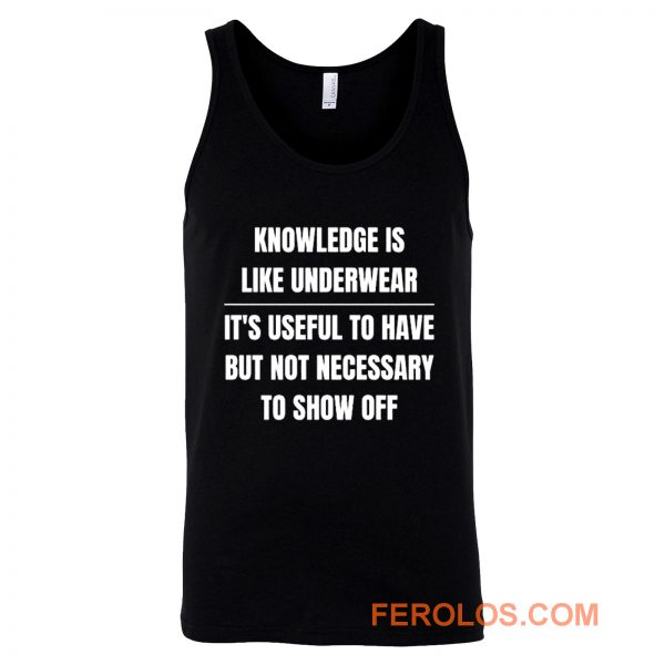 Knowledge Is Like Underwear Funny Sarcasm Tank Top
