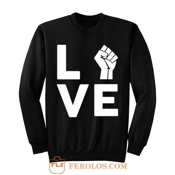 Love Raised Fist Racial Equality Sweatshirt