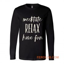 Meditated Relax And Have Fun Long Sleeve