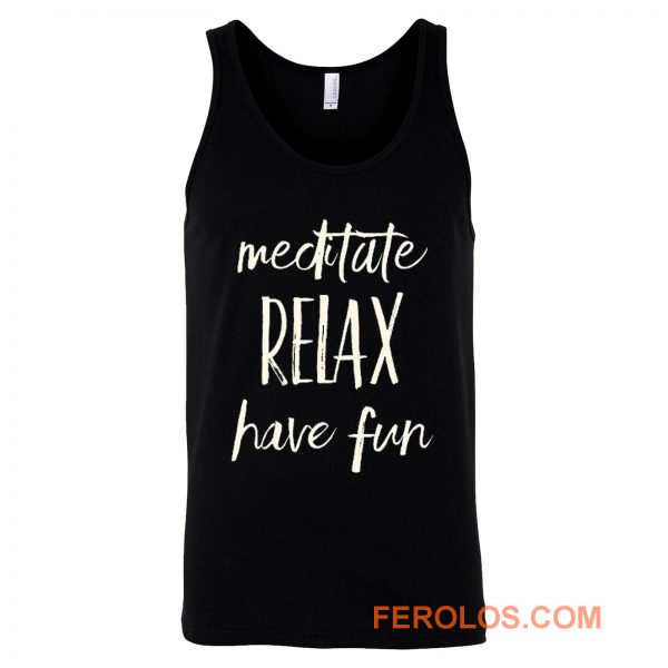 Meditated Relax And Have Fun Tank Top