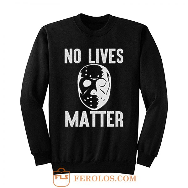 No Lives Matter Jason Hockey Mask Sweatshirt