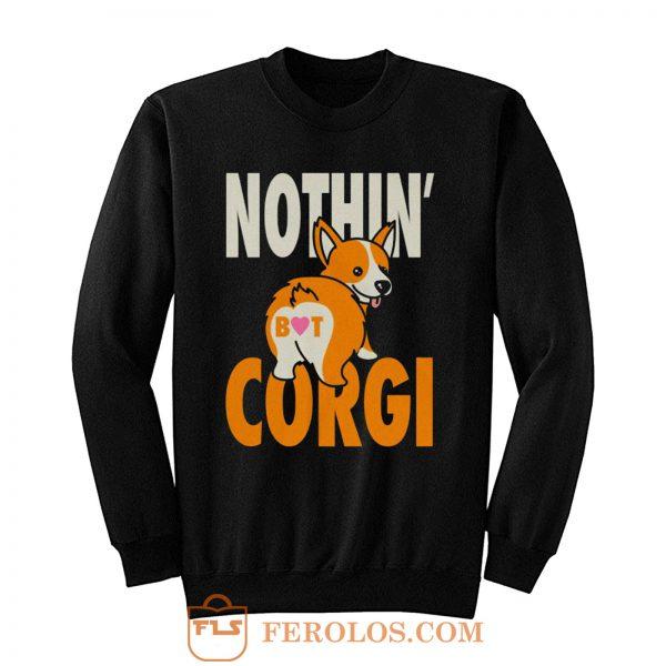 Nothin But Corgi CuteDog Sweatshirt