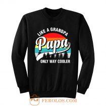 Papa Like A Grandpa Only Way Cooler Funny Fathers Day Sweatshirt