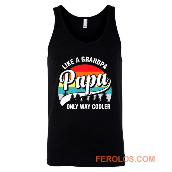 Papa Like A Grandpa Only Way Cooler Funny Fathers Day Tank Top