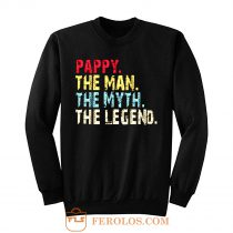 Pappy The Man The Myth The Legend Sweatshirt