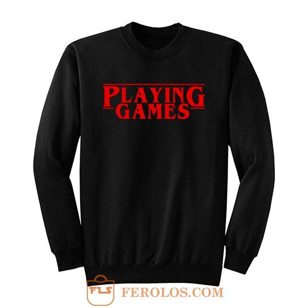 Playing Games Stranger Things Sweatshirt