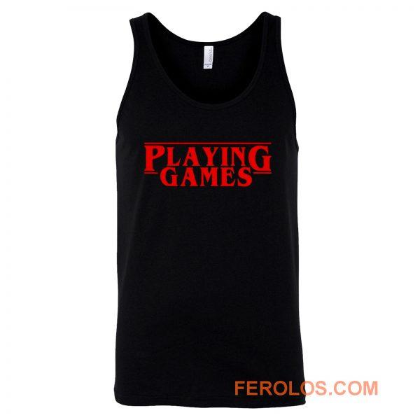 Playing Games Stranger Things Tank Top