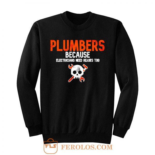 Plumbers Because Electricians Heroes Too Funny Sweatshirt