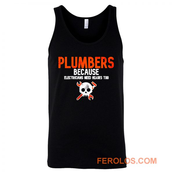 Plumbers Because Electricians Heroes Too Funny Tank Top