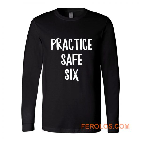 Practice Safe Six Long Sleeve