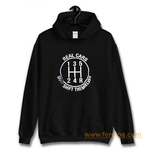 Real Cars Dont Shift Themselves Hoodie