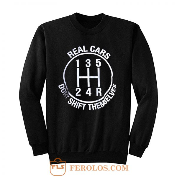Real Cars Dont Shift Themselves Sweatshirt