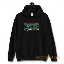 Real Men Make Babies in Quarantine Hoodie