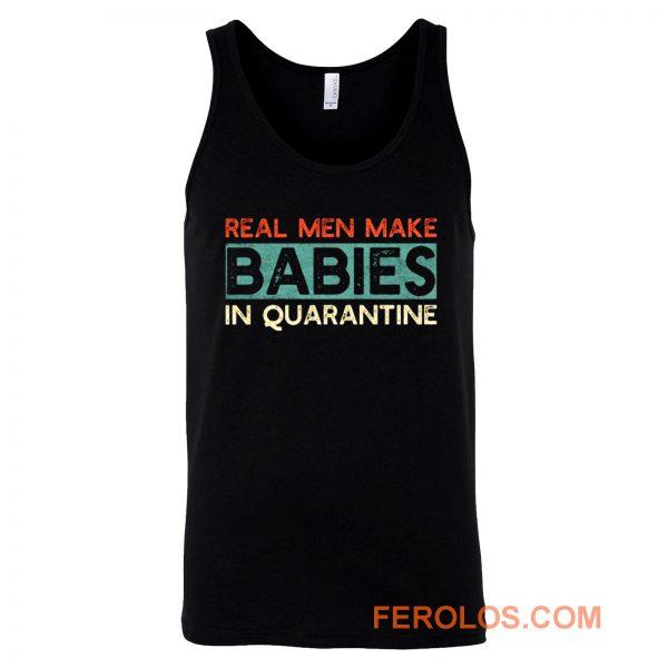 Real Men Make Babies in Quarantine Tank Top