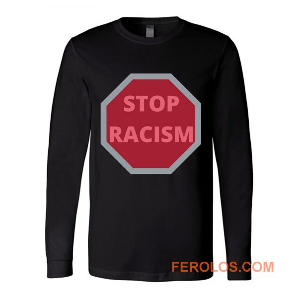STOP RACISM Awareness Long Sleeve