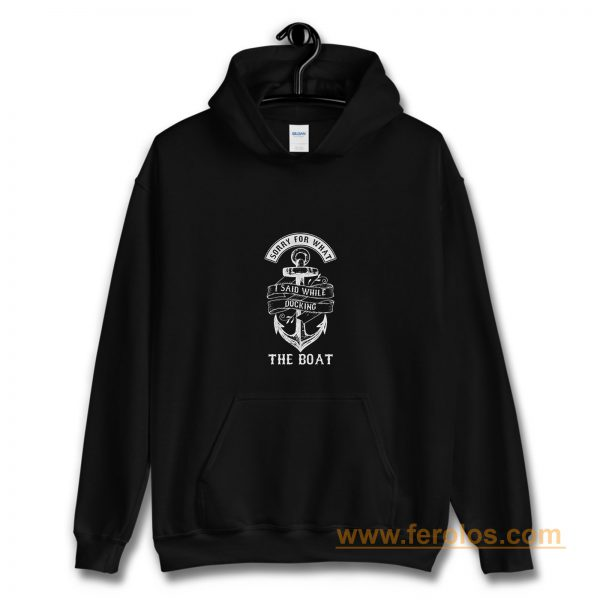 Ship Boating Swimmer Sailor Gift Sorry For What I Said While Docking The Boat Sailing Hoodie